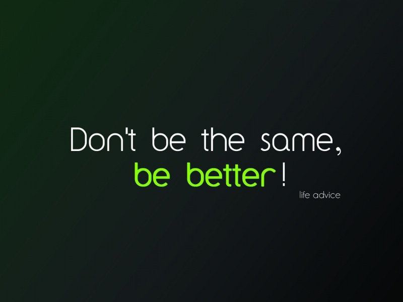 Don't Be The Same Be Better Wallpaper for Desktop and Mobiles