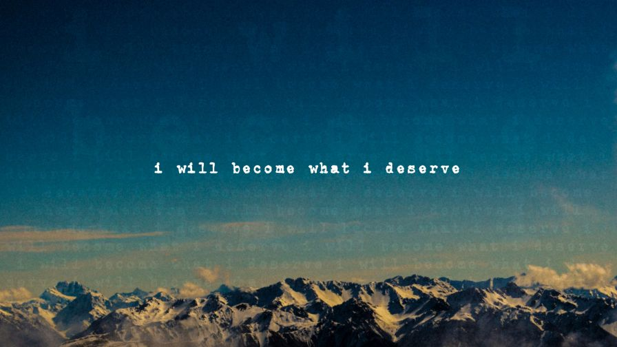I Will Become What I Deserve Full Hd Wallpaper for Desktop and Mobiles