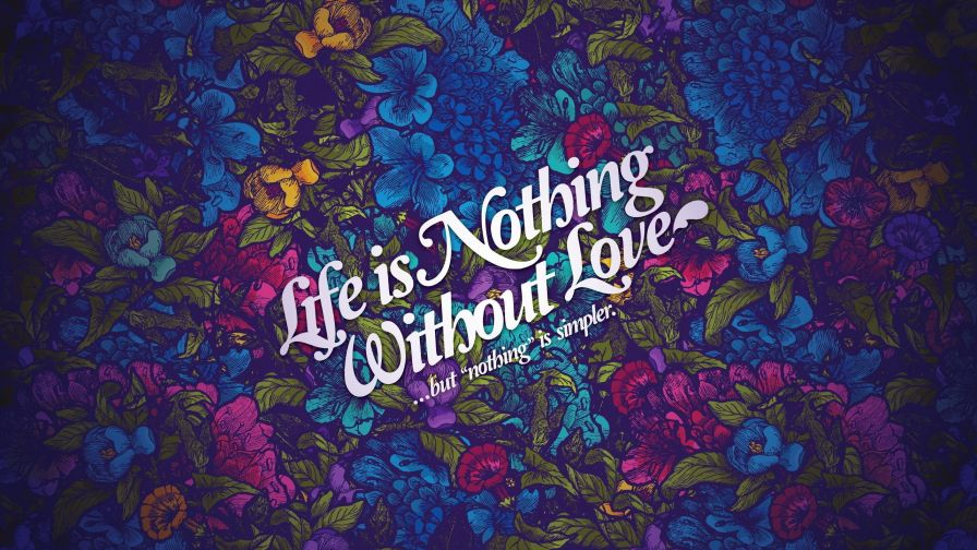 Life Nothing Without Love 4K Hd Wallpaper for Desktop and Mobiles